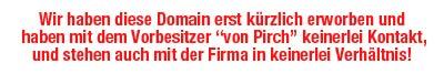 """Wir haben mit der Firma """" von Pirch """" nicht zutun. Wir sind neue Eigentümer dieser Domain seit Ende November 2011."""
